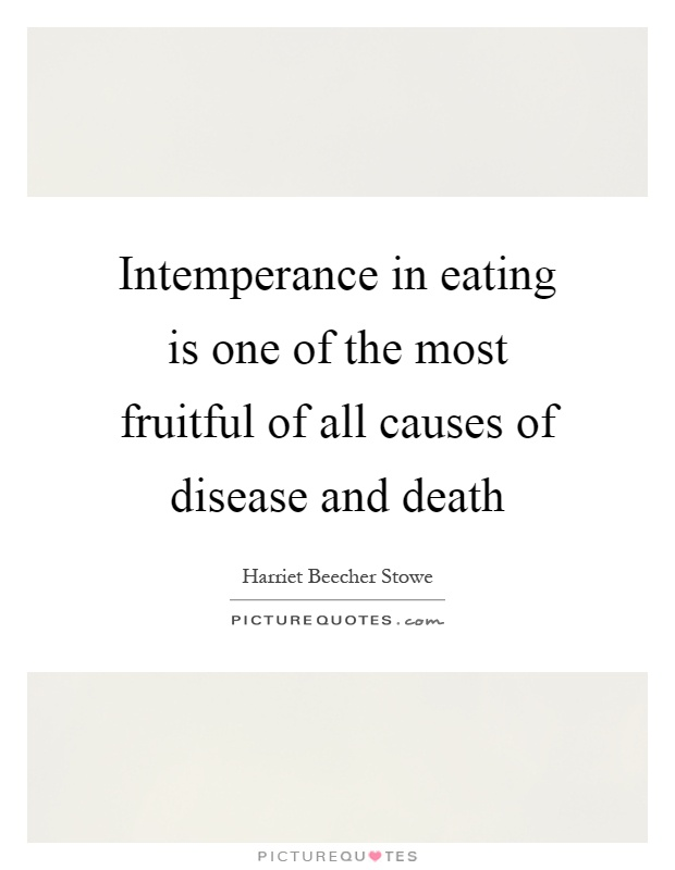Intemperance in eating is one of the most fruitful of all causes of disease and death Picture Quote #1