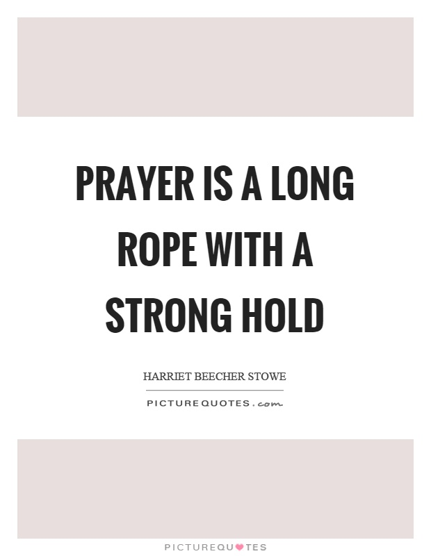 Prayer is a long rope with a strong hold Picture Quote #1