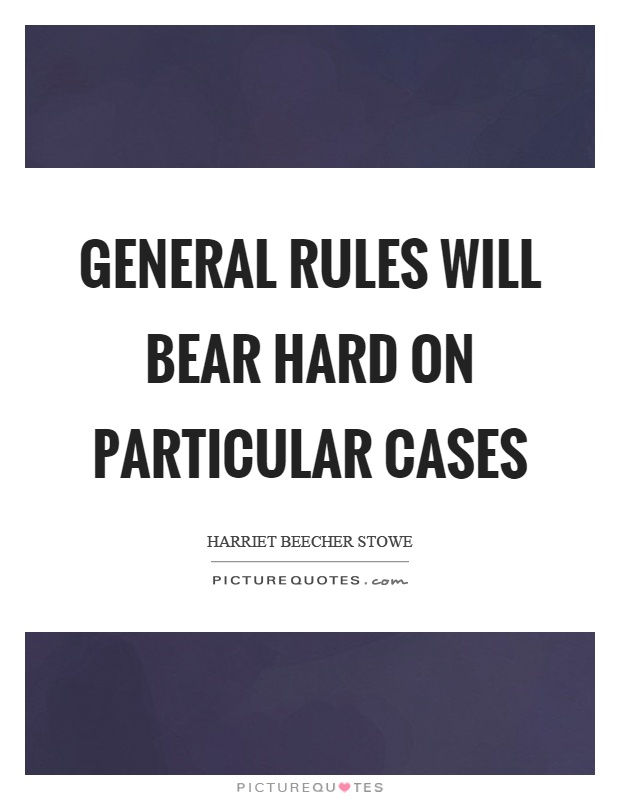 General rules will bear hard on particular cases Picture Quote #1