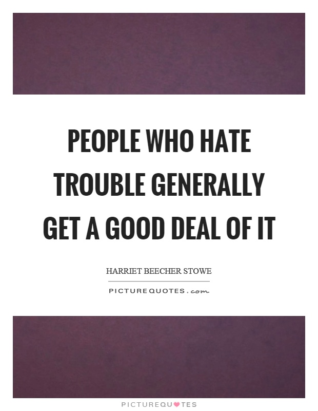 People who hate trouble generally get a good deal of it Picture Quote #1