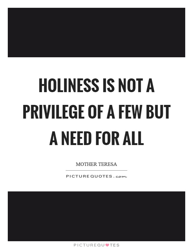 Holiness is not a privilege of a few but a need for all Picture Quote #1