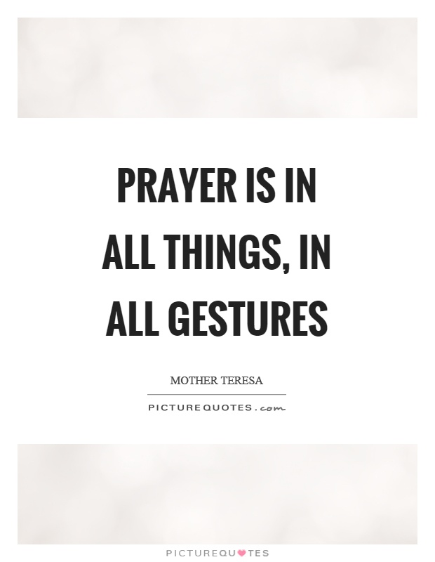 Prayer is in all things, in all gestures Picture Quote #1
