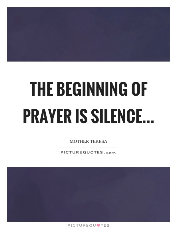 The beginning of prayer is silence Picture Quote #1
