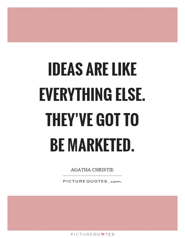 Ideas are like everything else. They've got to be marketed Picture Quote #1