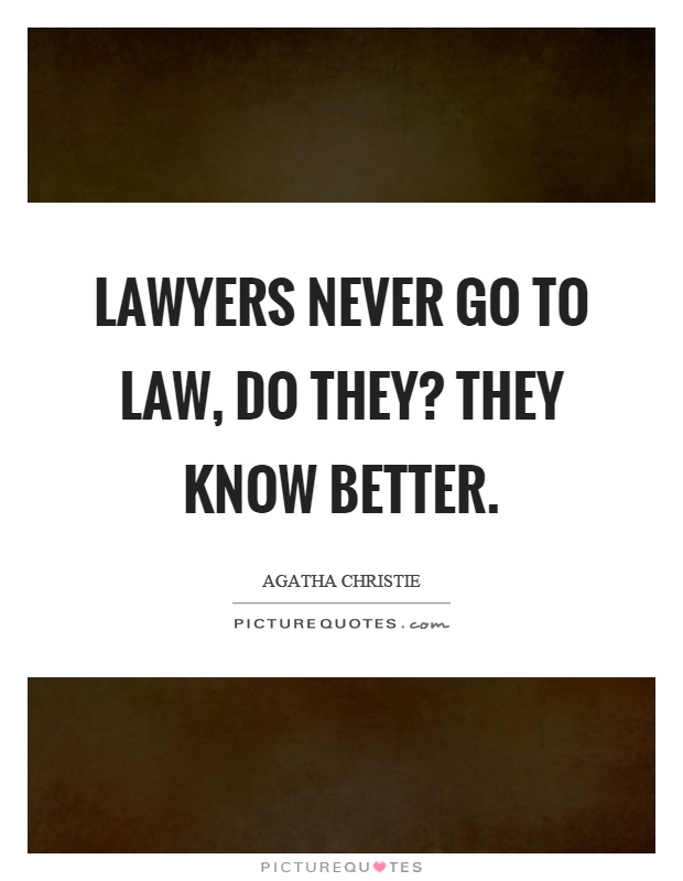 Lawyers never go to law, do they? They know better Picture Quote #1