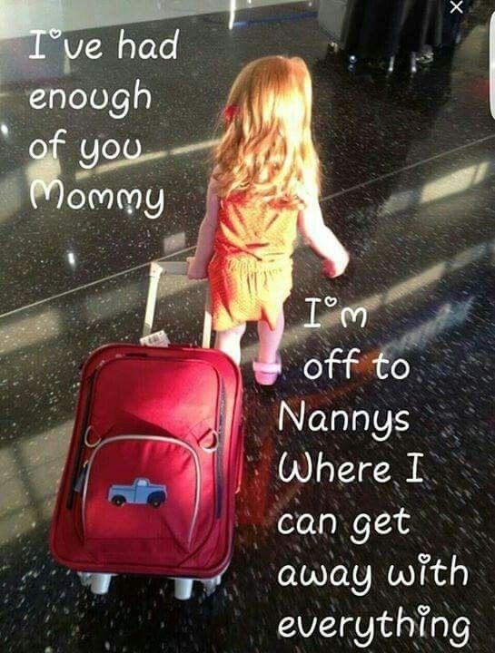 I've had enough of you mommy, I'm off to nannys where I can get away with everything Picture Quote #1