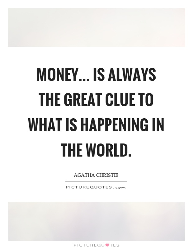 Money... is always the great clue to what is happening in the world Picture Quote #1