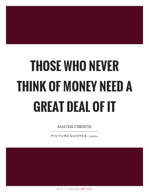 Those who never think of money need a great deal of it Picture Quote #1