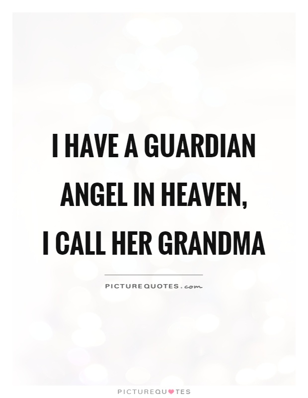 I have a guardian angel in heaven,  I call her grandma Picture Quote #1