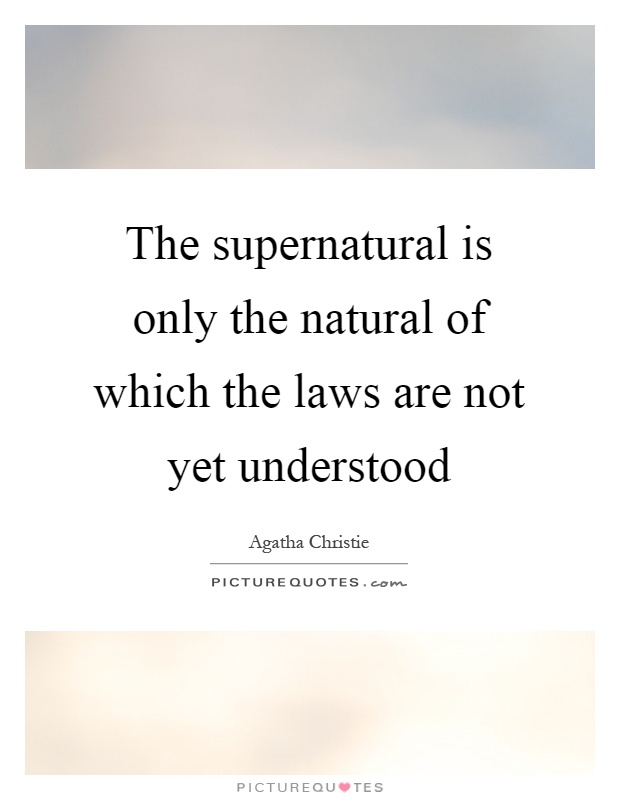 The supernatural is only the natural of which the laws are not yet understood Picture Quote #1