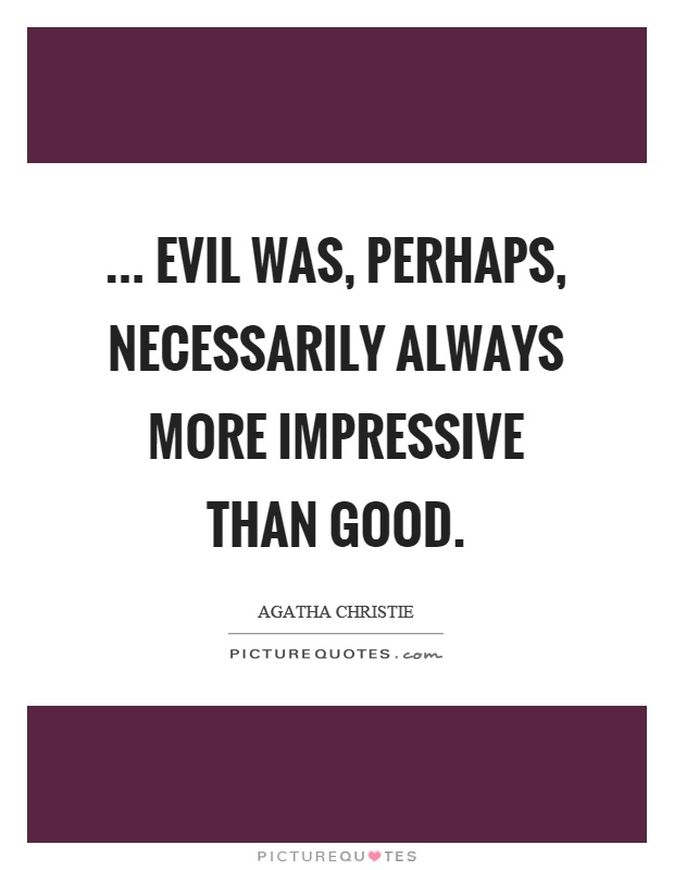 ... evil was, perhaps, necessarily always more impressive than good Picture Quote #1