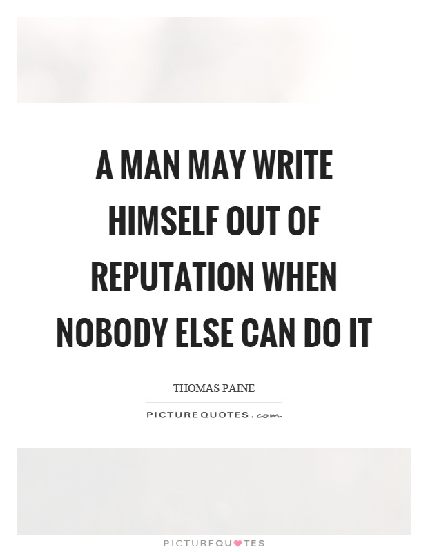 A man may write himself out of reputation when nobody else can do it Picture Quote #1