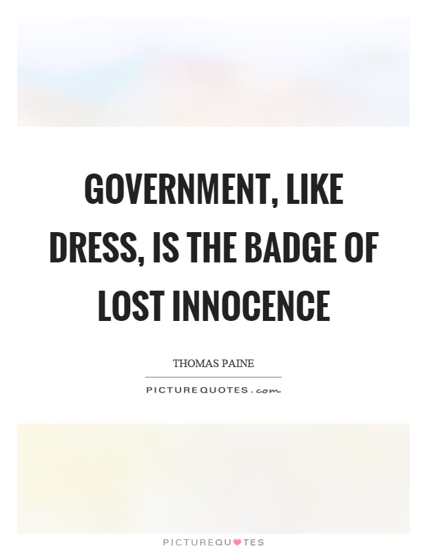 Government, like dress, is the badge of lost innocence Picture Quote #1