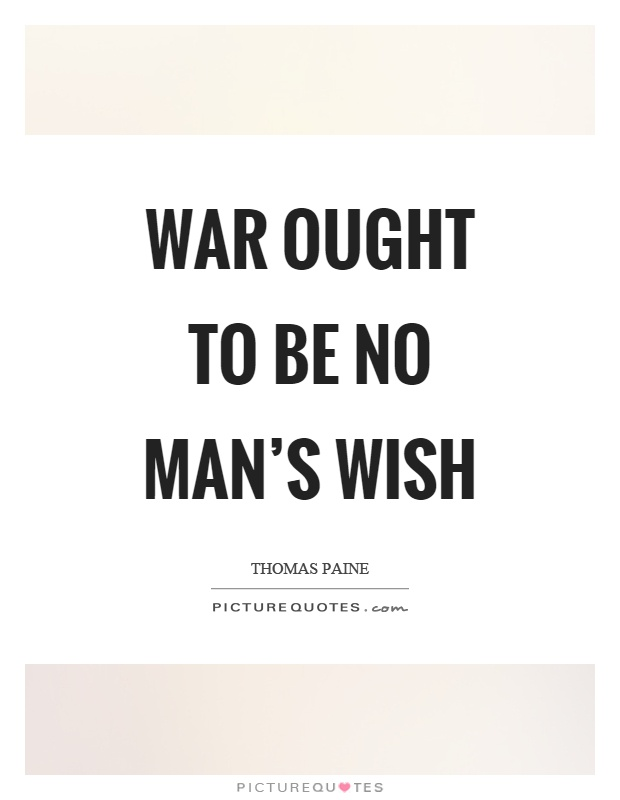 War ought to be no man's wish Picture Quote #1