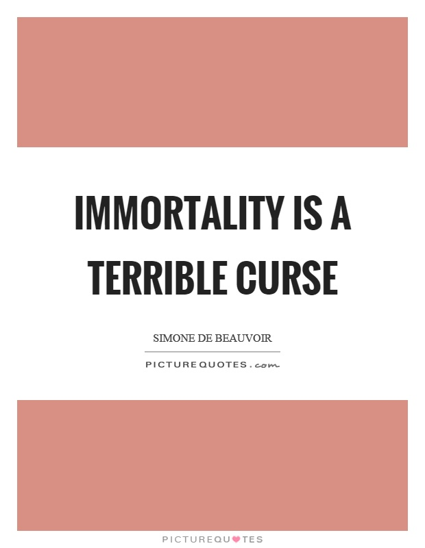 Immortality is a terrible curse Picture Quote #1