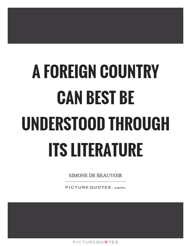 A foreign country can best be understood through its literature Picture Quote #1
