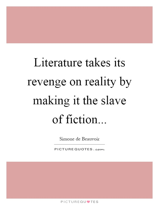 Literature takes its revenge on reality by making it the slave of fiction Picture Quote #1