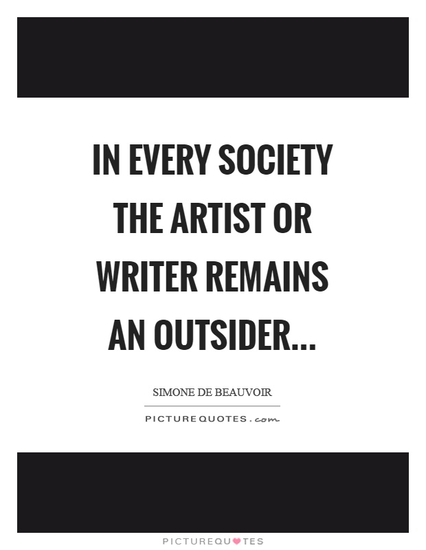 In every society the artist or writer remains an outsider Picture Quote #1
