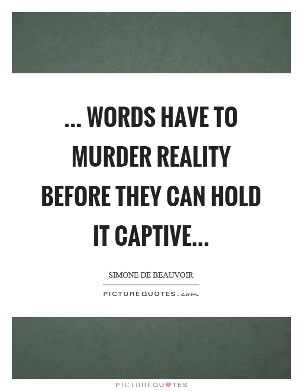 ... words have to murder reality before they can hold it captive Picture Quote #1