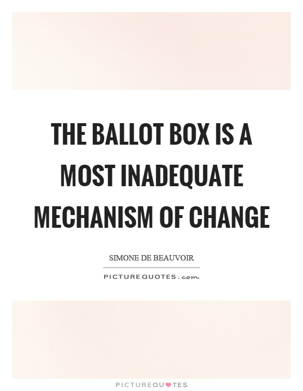 The ballot box is a most inadequate mechanism of change Picture Quote #1