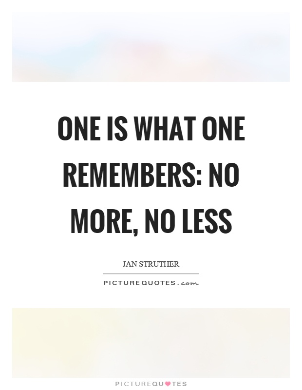 One is what one remembers: no more, no less Picture Quote #1