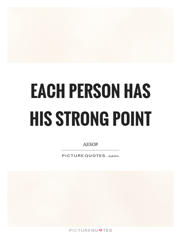 Each person has his strong point Picture Quote #1