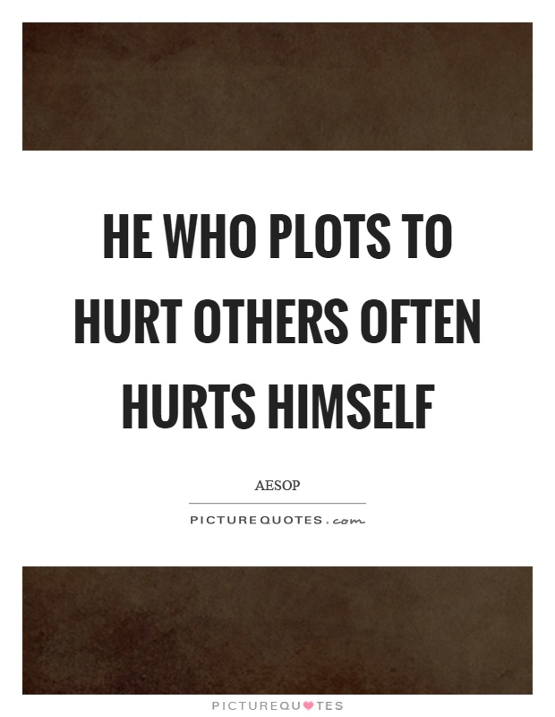 He who plots to hurt others often hurts himself Picture Quote #1