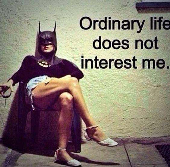 Ordinary life does not interest me Picture Quote #1