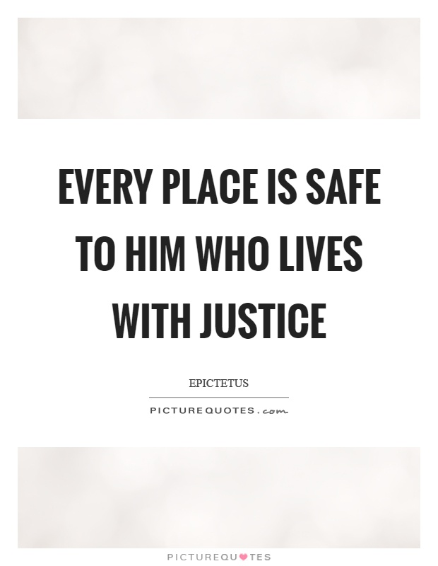 Every place is safe to him who lives with justice Picture Quote #1