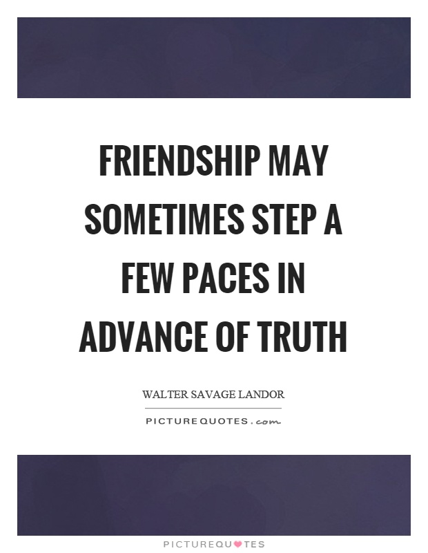 Friendship may sometimes step a few paces in advance of truth Picture Quote #1