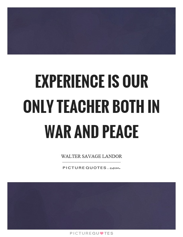 Experience is our only teacher both in war and peace Picture Quote #1