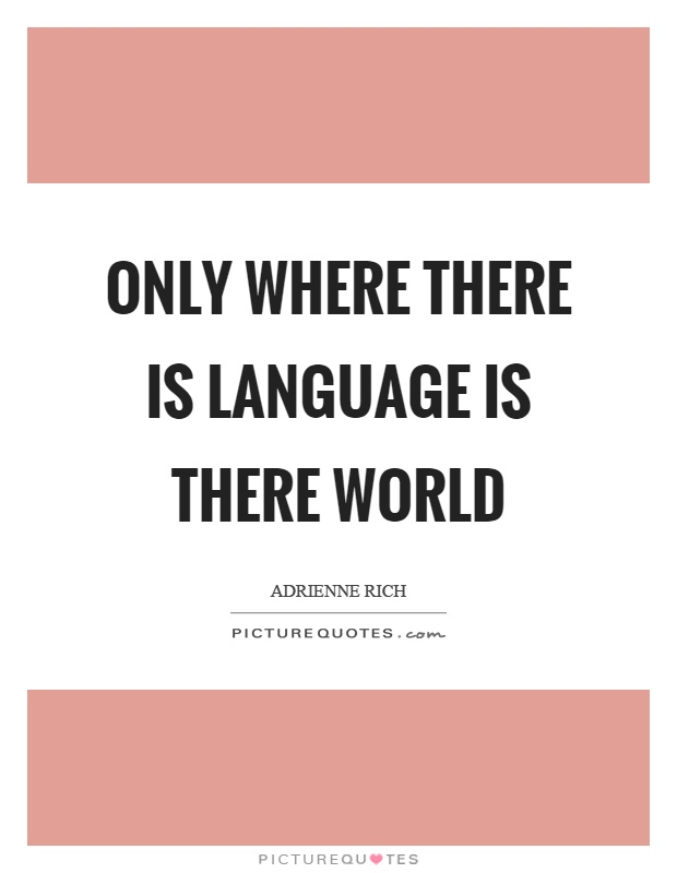 Only where there is language is there world Picture Quote #1