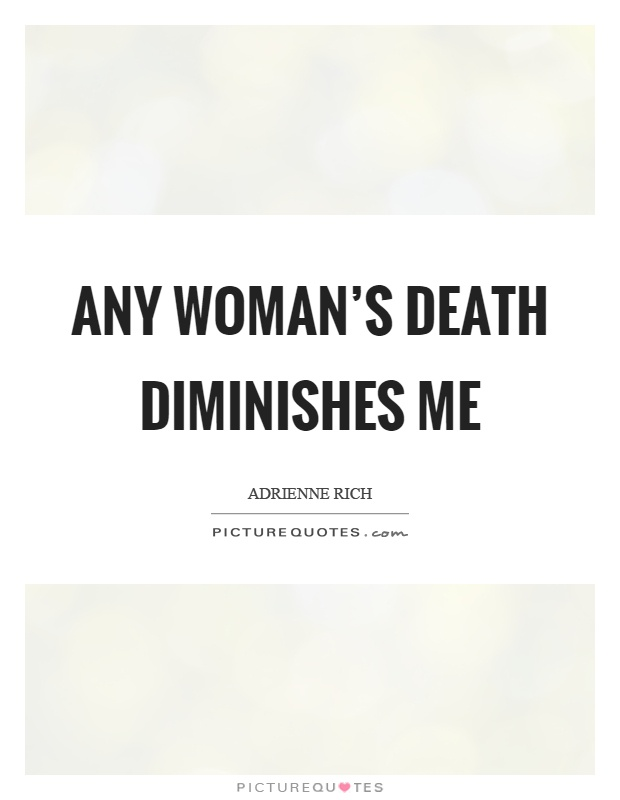 Any woman's death diminishes me Picture Quote #1