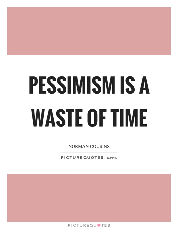 Pessimism is a waste of time Picture Quote #1