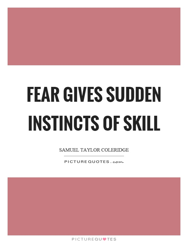 Fear gives sudden instincts of skill Picture Quote #1