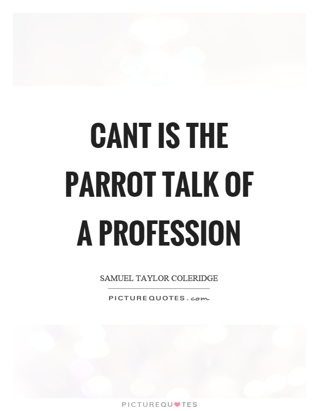 Cant is the parrot talk of a profession Picture Quote #1