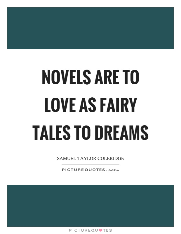 Novels are to love as fairy tales to dreams Picture Quote #1