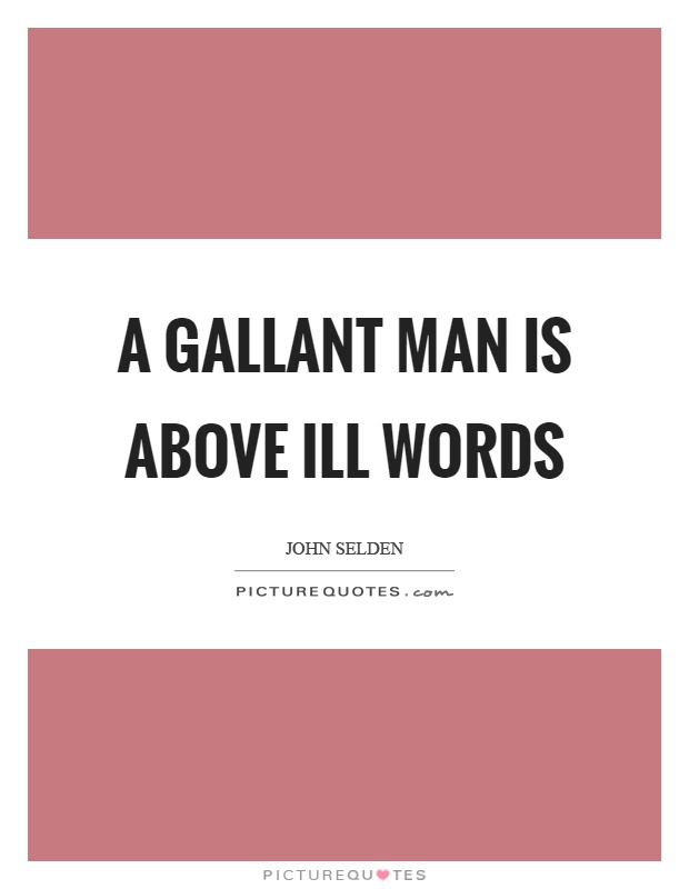 A gallant man is above ill words Picture Quote #1