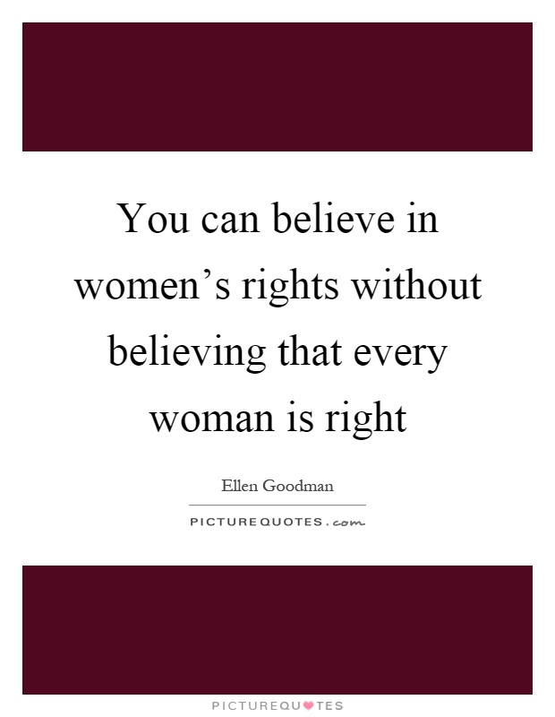 You can believe in women's rights without believing that every woman is right Picture Quote #1