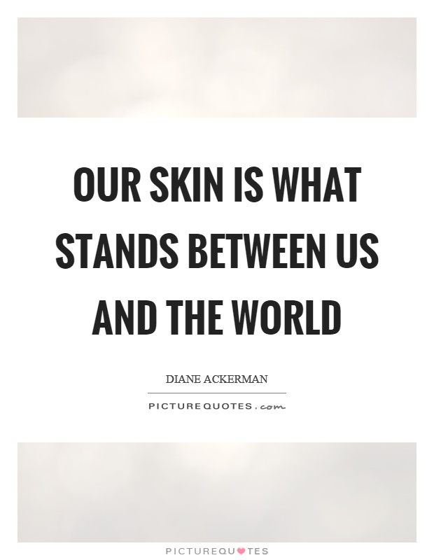 Our skin is what stands between us and the world Picture Quote #1