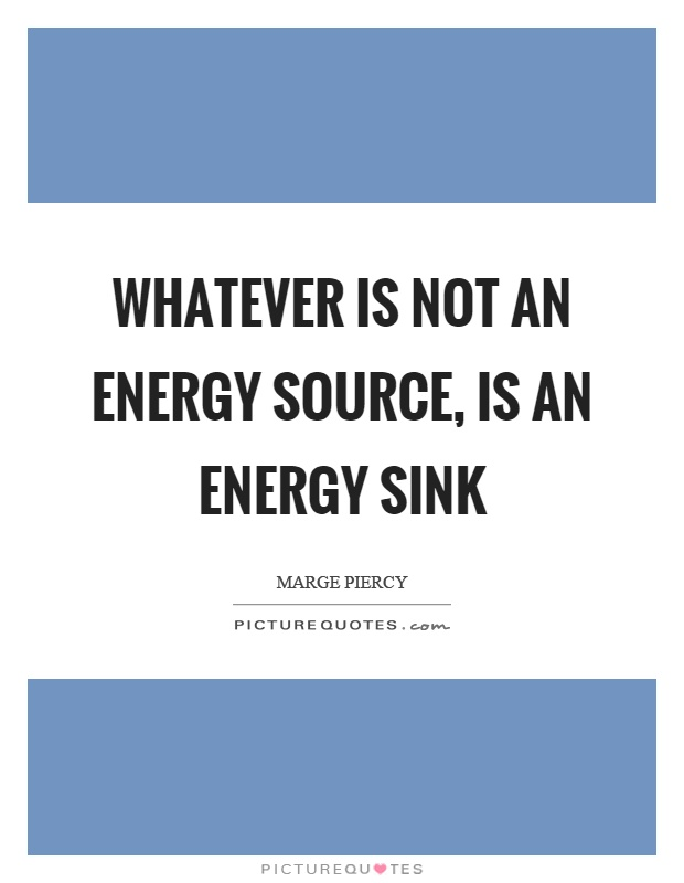 Whatever is not an energy source, is an energy sink Picture Quote #1