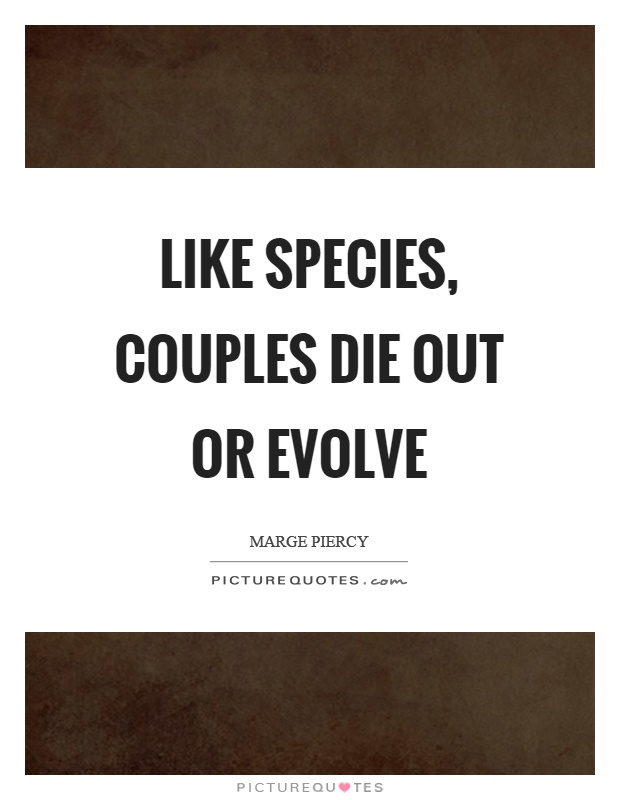 Like species, couples die out or evolve Picture Quote #1