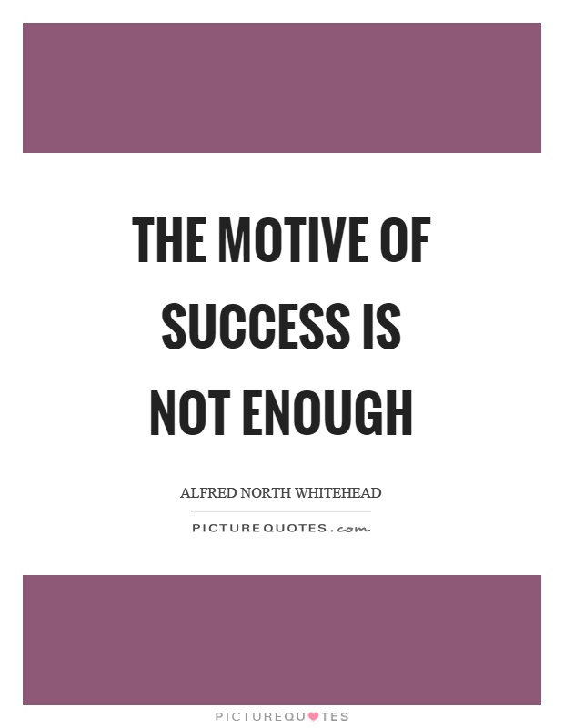 The motive of success is not enough Picture Quote #1