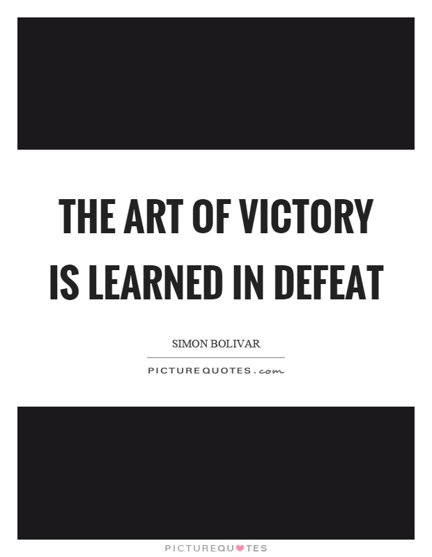 The art of victory is learned in defeat Picture Quote #1