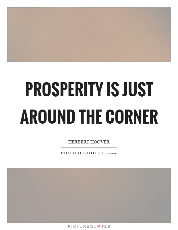 Prosperity is just around the corner Picture Quote #1