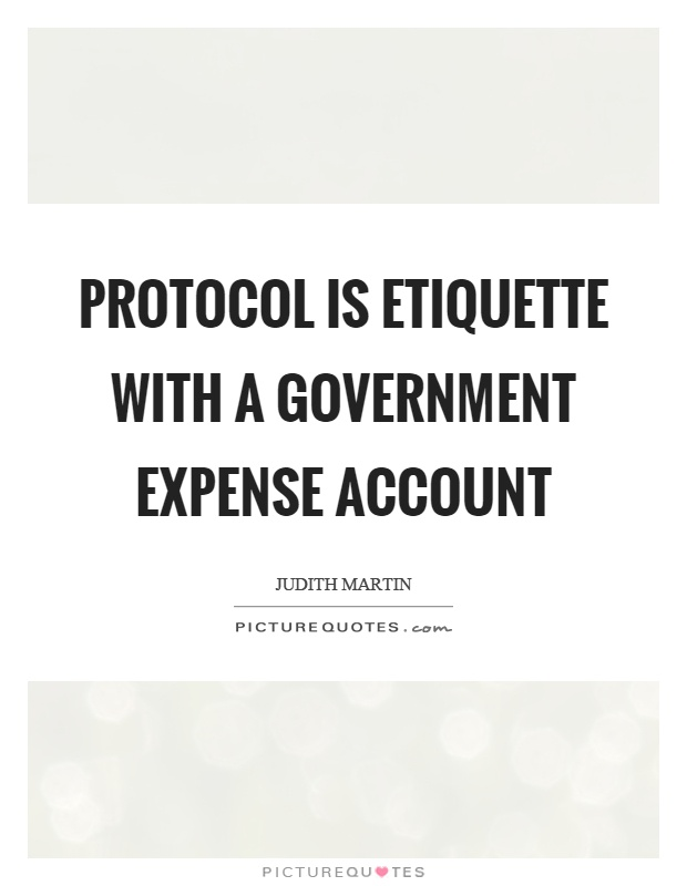 Protocol is etiquette with a government expense account Picture Quote #1