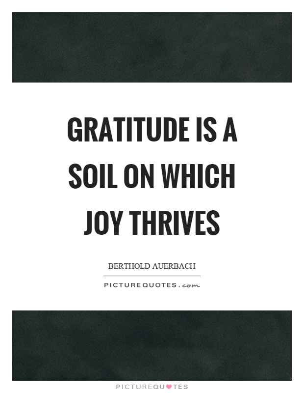 Gratitude is a soil on which joy thrives Picture Quote #1