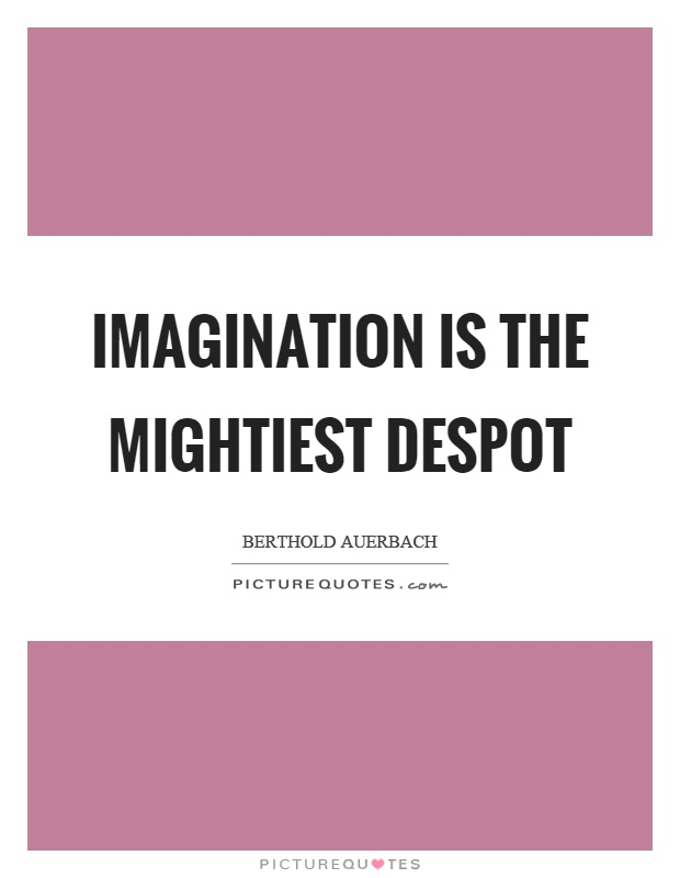 Imagination is the mightiest despot Picture Quote #1