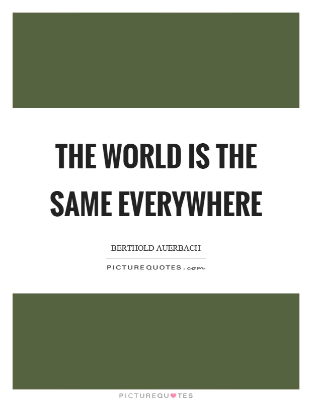 The world is the same everywhere Picture Quote #1