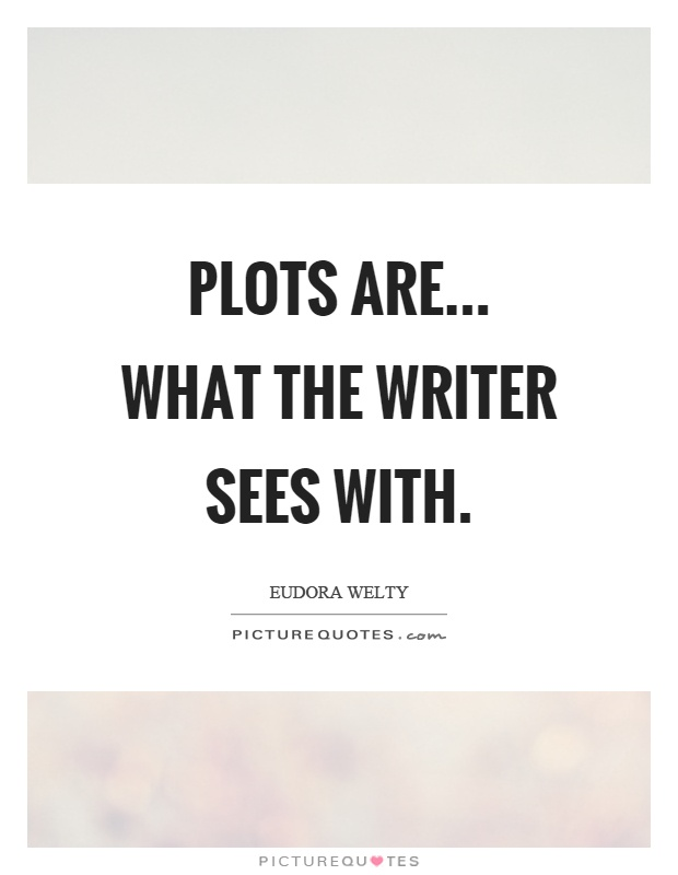 Plots are... what the writer sees with Picture Quote #1